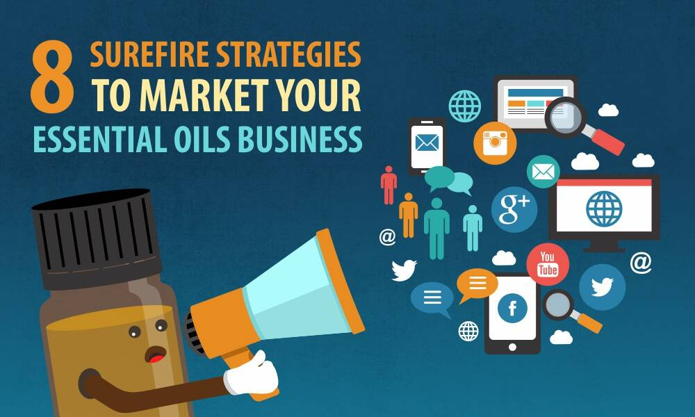 8 Surefire Strategies to Market your Essential Oils Business