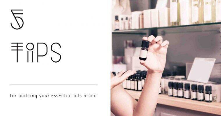 5 Tips for Building Your Essential Oils Brand