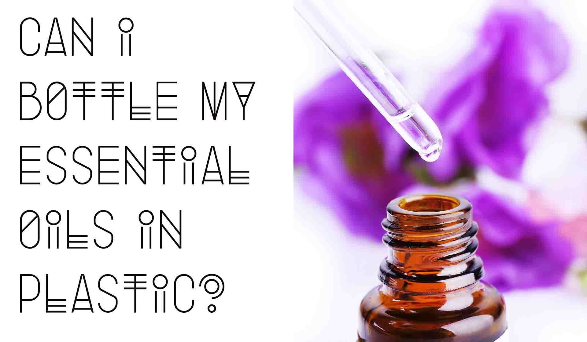 Can I Bottle My Essential Oils in Plastic?