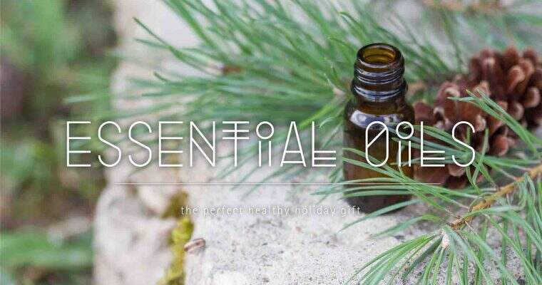 Essential Oils – The Perfect Healthy Holiday Gift