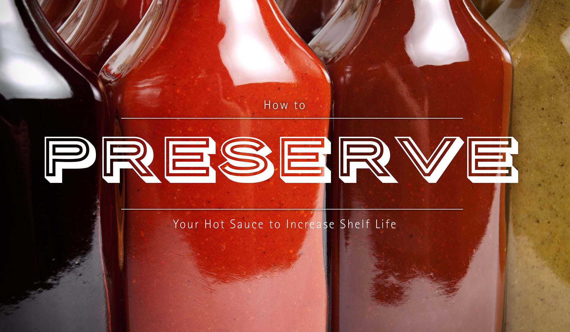 How to Preserve Your Hot Sauce to Increase Shelf Life