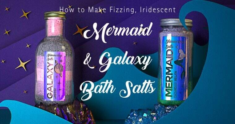 How To Make Fizzing, Iridescent Mermaid & Galaxy Bath Salts