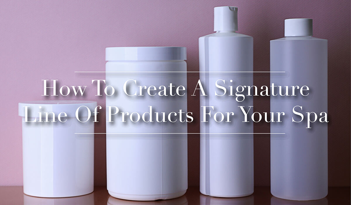 How To Create A Signature Line Of Products For Your Spa