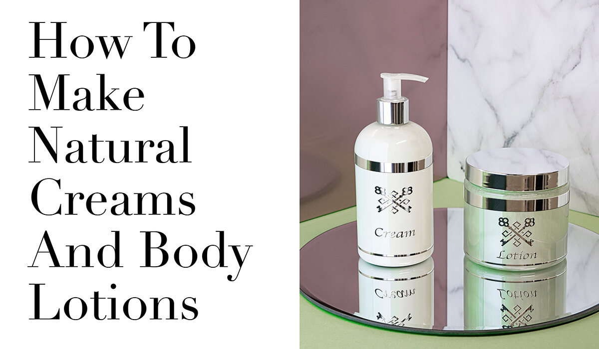How To Make Natural Creams And Body Lotions
